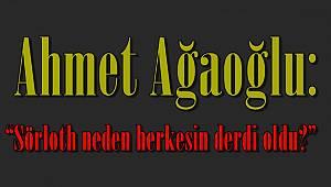 """Ahmet Ağaoğlu: """"Sörloth neden herkesin derdi oldu?"""""""