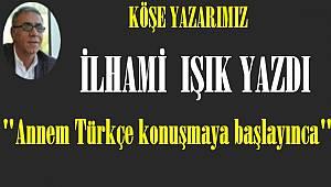 Annem Türkçe konuşmaya başlayınca