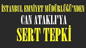 İstanbul emniyet Müdürlüğünden Can Ataklı'ya tepki
